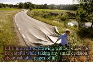 Motivational Quote on Life: Life is an art of drawing without an eraser so be aware full