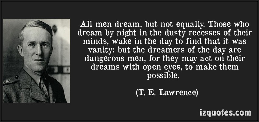 quote-all-men-dream-but-not-equally-those-who-dream-by-night-in-the-dusty-recesses-of-their-minds-wake-t-e-lawrence-109013