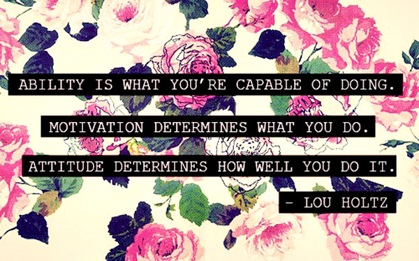 Motivational Quote on Ability and Attitude: ability is what you're capable of doing
