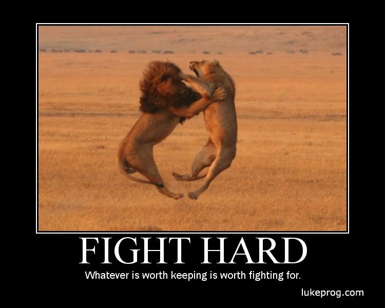 ... Fight Hard : Whatever is worth keeping is worth fighting motivational