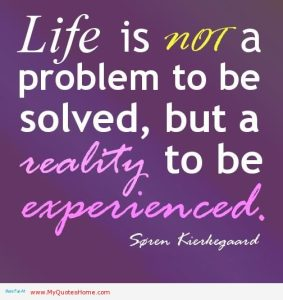 Life-quotes-Life-is-not-a-problem-to-be-solved-but-a-reality-to-be-experienced.