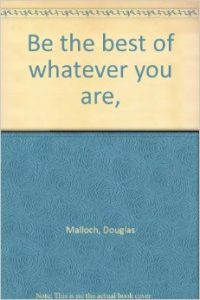 Motivational Poem  Be the Best Whatever You Are by Douglas Malloch
