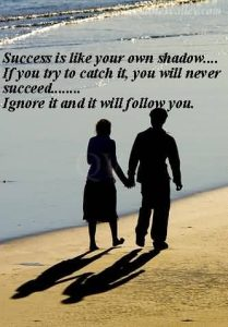 success-is-like-your-own-shadow