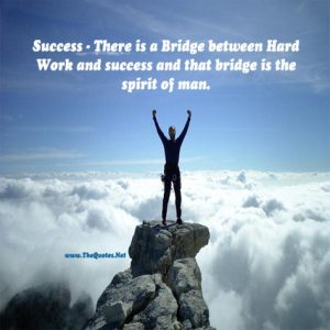 Motivational Quote on Success: There is a bridge between hard work and success
