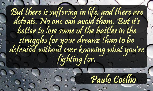 Life Quote By Paulo Coelho on self mastery: But there is suffering in life