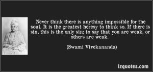 quote-never-think-there-is-anything-impossible-for-the-soul-it-is-the-greatest-heresy-to-think-so-if-swami-vivekananda-190966