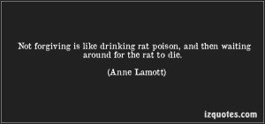 Motivational Quote on Forgiving and rat poison: Not forgiving is like drinking rat poison