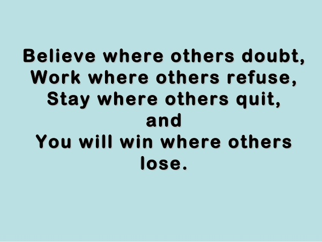 Motivational Quote on Belief: Believe where others doubt work where others quit