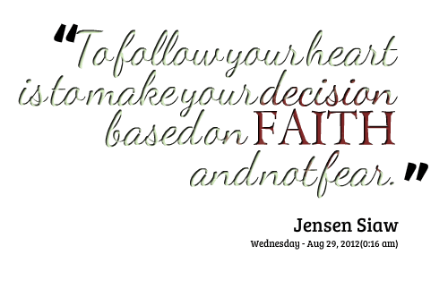 Motivational Quote on Faith and Decision: To follow your heart is to make your decision