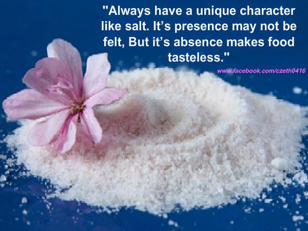 Motivational Quote on Unique Character: Always have a unique character like salt