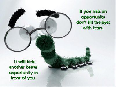 Motivational Quote on Opportunity: If you miss an opportunity, do not cloud your eyes with tears,