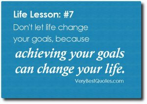 Goal-quotes-life-quotes-Dont-let-life-change-your-goals-because-achieving-your-goals-can-change-your-life.