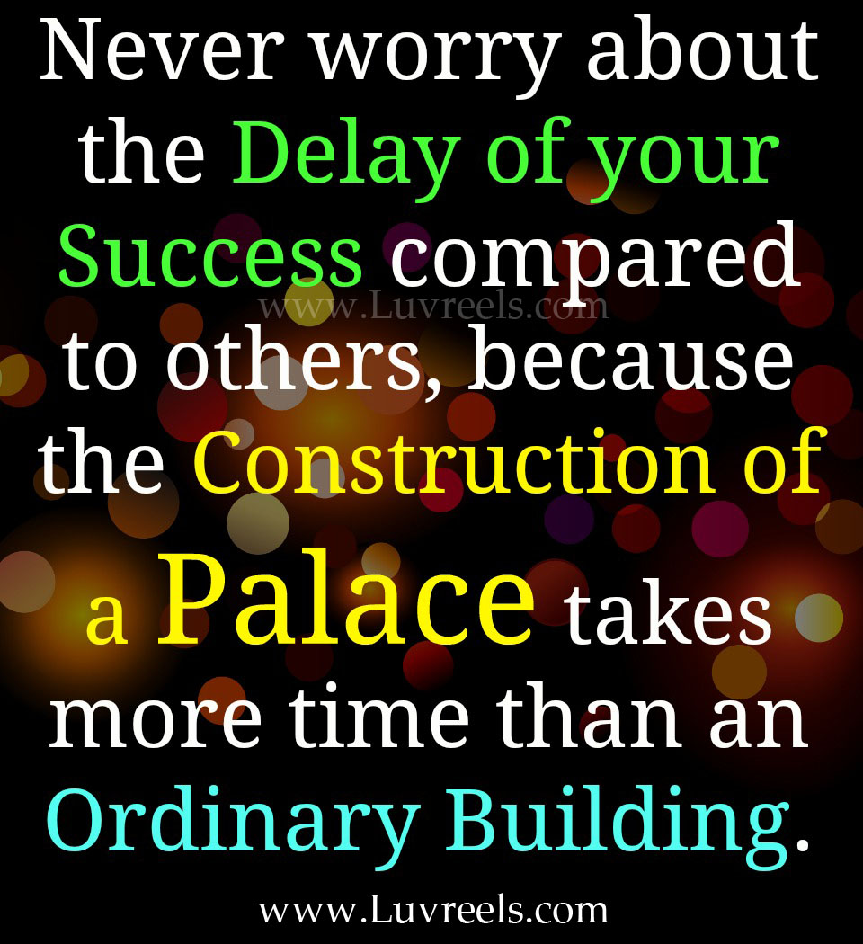 Motivational Quote on Success: Never worry for the delay in success compared