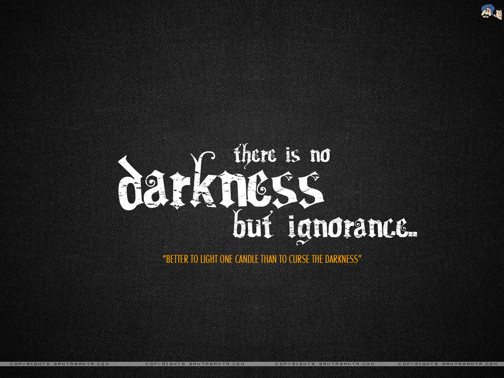 Motivational Wallpaper on Truth : There is no darkness only ignorance