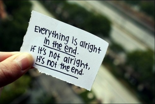 Motivational Quote on end: It will be alright in the end.If its not alright,its NOT the END