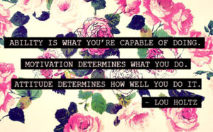 motivational-quote-ability-is-what-your-capable-of-doing-motivation-determines-what-you-do