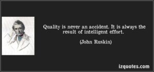 quote-quality-is-never-an-accident-it-is-always-the-result-of-intelligent-effort-john-ruskin-160270