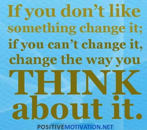 Motivational Quote on Thinking: Don't change the way you are watching things,