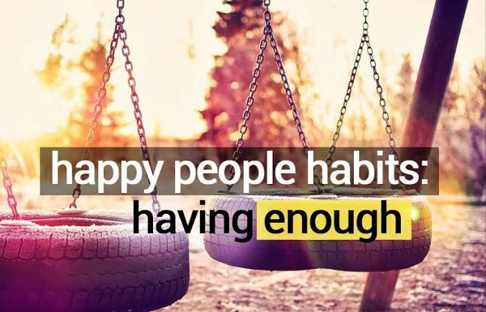 Happy people habits having enough