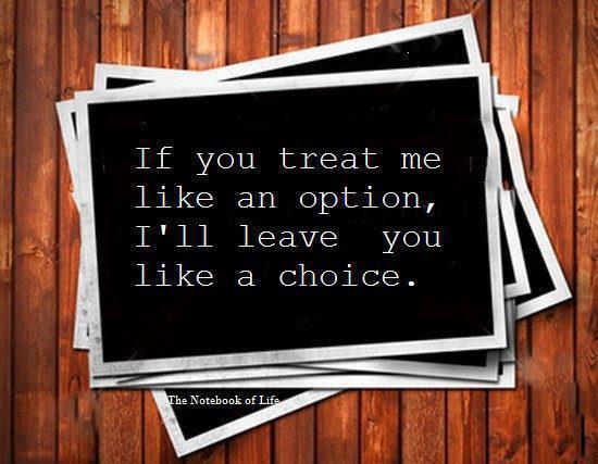 Choice Wallpaper: If you treat me like an option I'll leave you like a choice