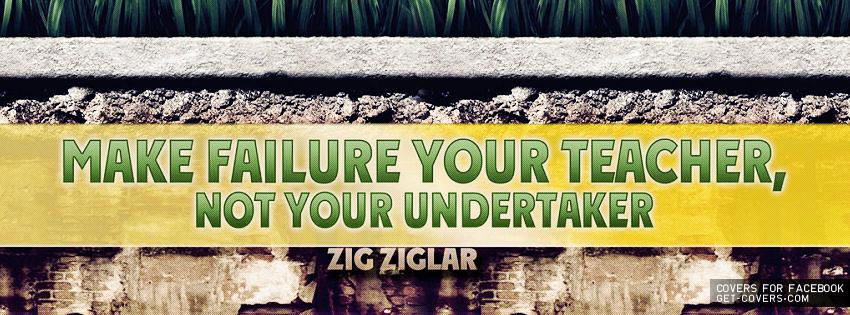 Failure Timeline cover Quote by Zig Ziglar: Make failure your teacher