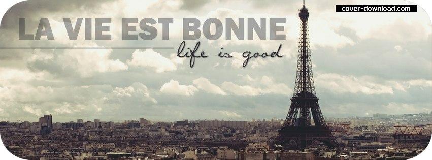 Inspirational Timeline Cover on Life: La Vie Est Bonne life is good