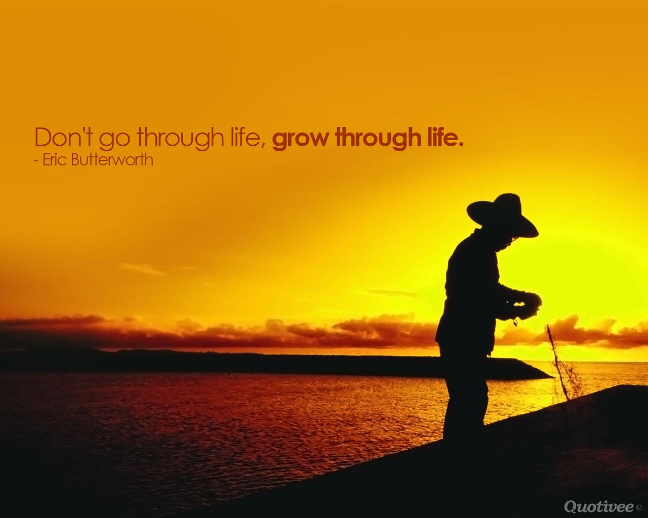 Inspirational Wallpaper on Life: Don't go through life grow through life.