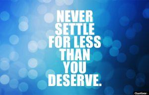 Motivational Wallpaper on : NEVER settle for less than you deserve.