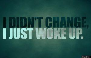 Motivational Wallpaper on Change: I didn't change I just woke up.