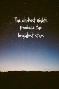 Quote the Darkest Night Produce the brightest stars