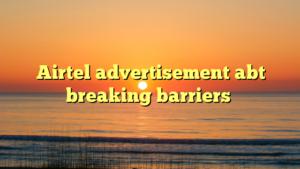 Airtel advertisement abt breaking barriers