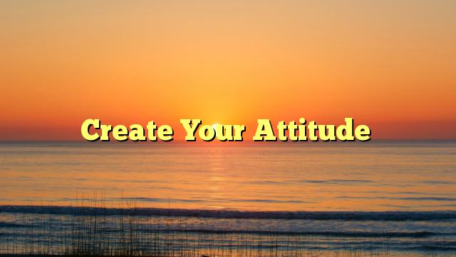 Create Your Attitude