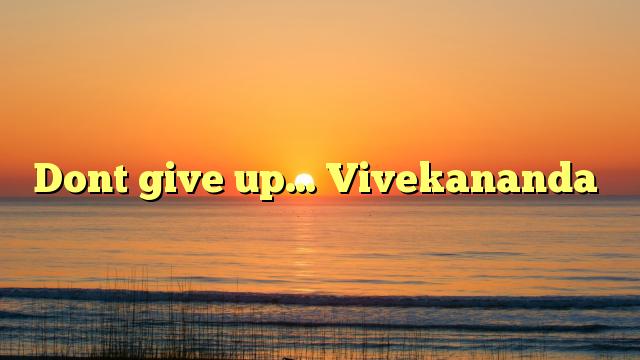 Dont give up… Vivekananda