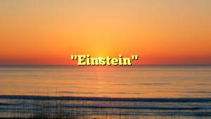 """""""Einstein"""""""