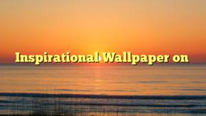 Inspirational Wallpaper on