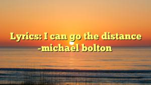 Lyrics: I can go the distance -michael bolton