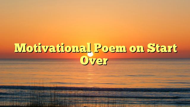 Motivational Poem on Start Over