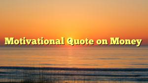 Motivational Quote on Money