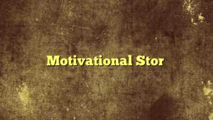 Motivational Stor