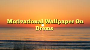 Motivational Wallpaper On Drems