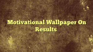 Motivational Wallpaper On Results