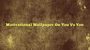 Motivational Wallpaper On You Vs You