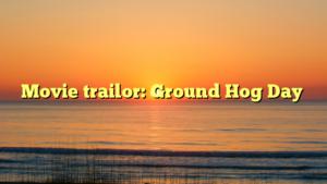 Movie trailor: Ground Hog Day