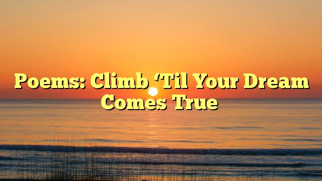 Poems: Climb 'Til Your Dream Comes True