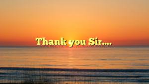 Thank you Sir….