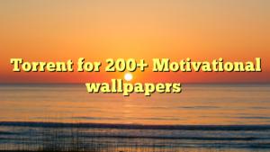 Torrent for 200+ Motivational wallpapers