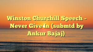 Winston Churchill Speech – Never Give In (submtd by Ankur Bajaj)