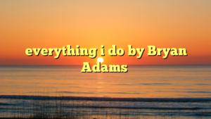 everything i do by Bryan Adams
