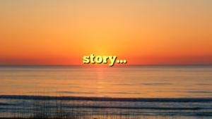 story…
