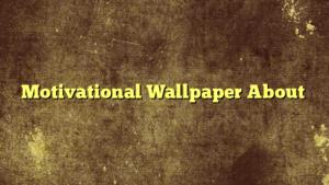 Motivational Wallpaper About